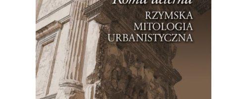 """Roma aeterna"". Rzymska mitologia urbanistyczna"