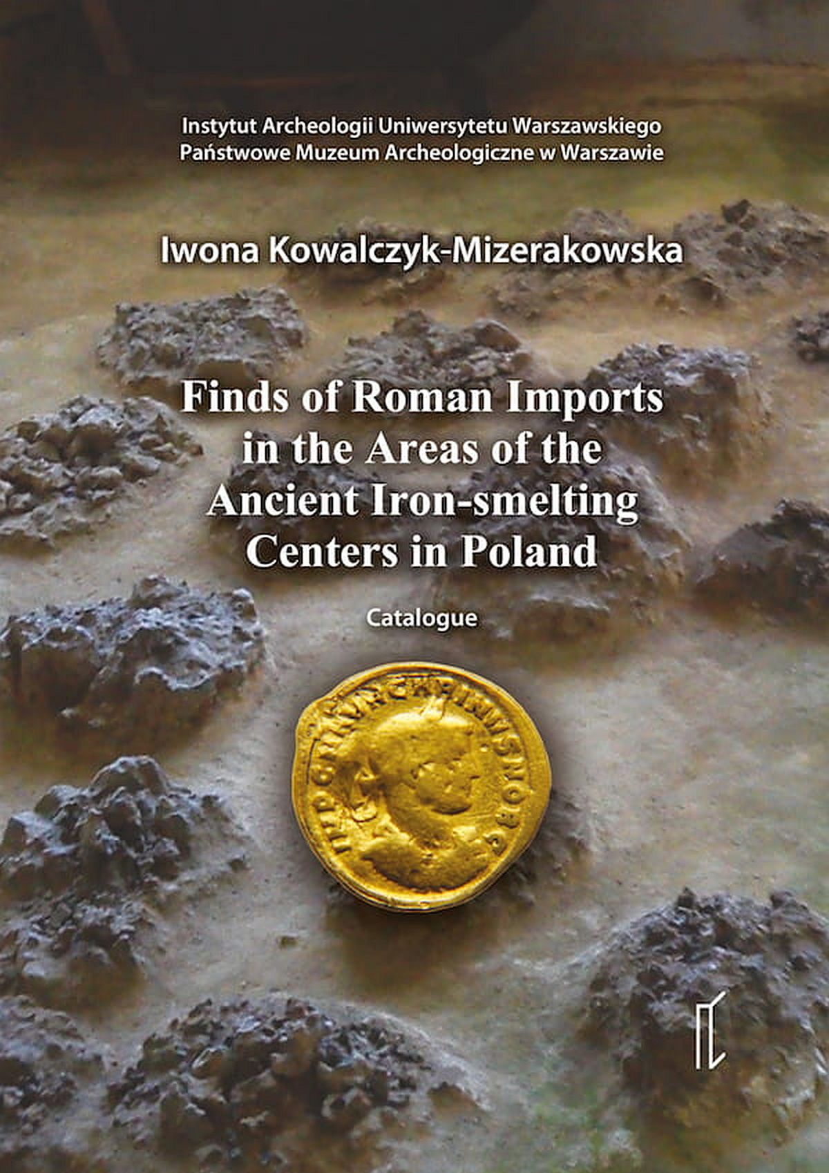 Finds of Roman Imports in the Areas of the Ancient Iron-smelting Centres in Poland. Catalogue (+ CD)