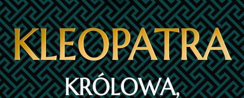 Kleopatra. Królowa, która rzuciła wyzwanie Rzymowi i zdobyła wieczną sławę