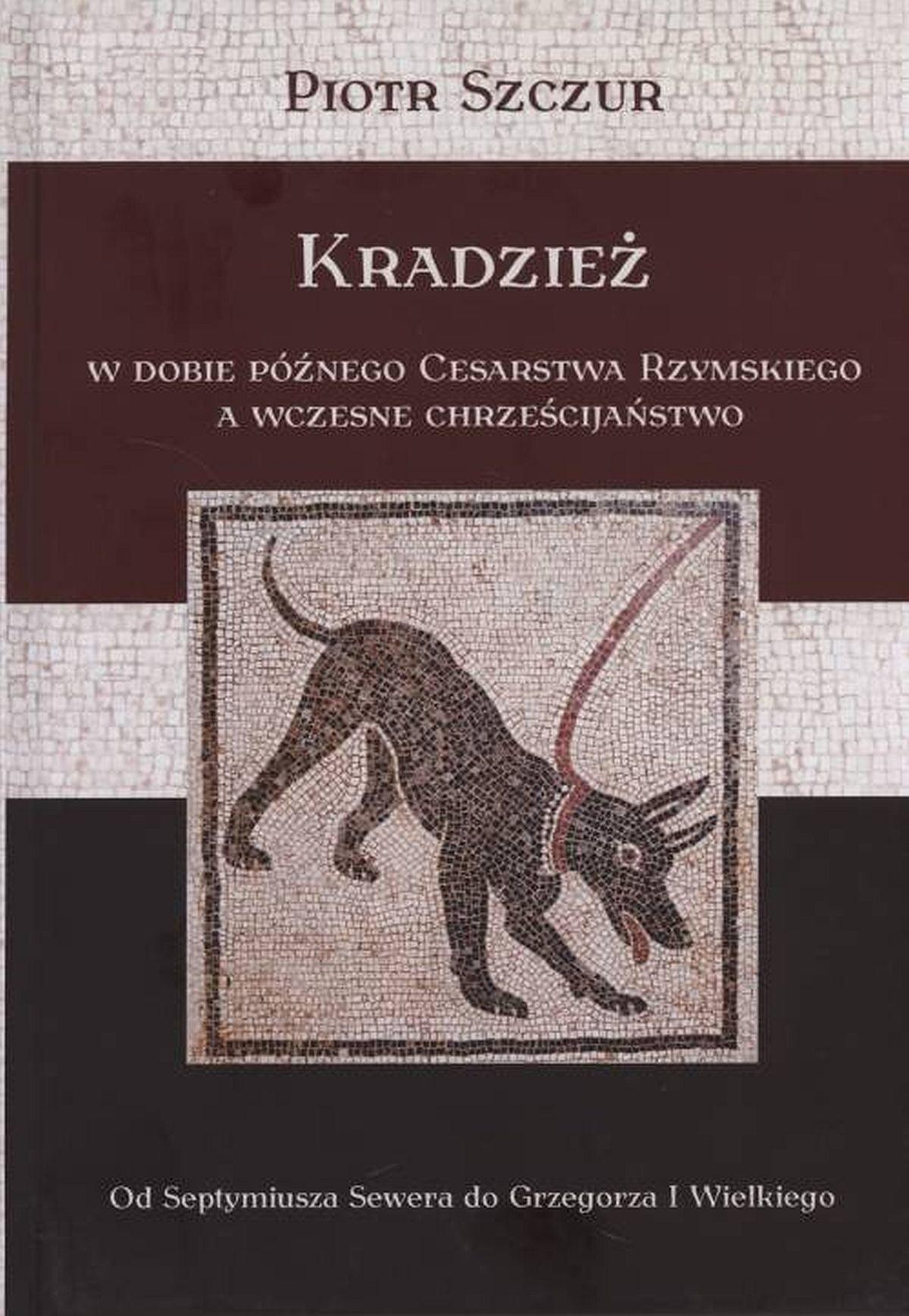 Kradzież w dobie późnego Cesarstwa Rzymskiego a wczesne chrześcijaństwo. Od Septymiusza Sewera do Grzegorza I Wielkiego